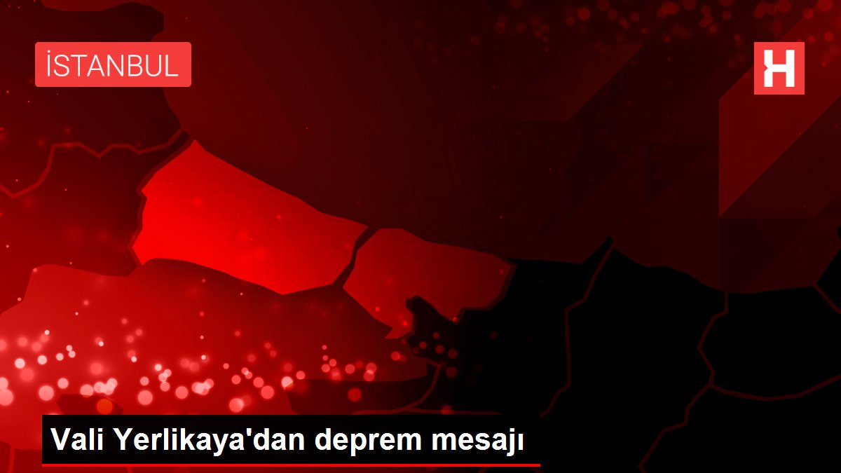 Vali Yerlikaya'dan deprem mesajı