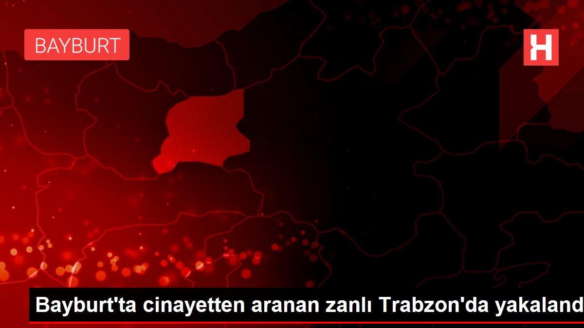 Bayburt'ta cinayetten aranan zanlı Trabzon'da yakalandı