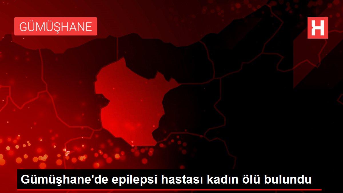 Son dakika haberi! Gümüşhane'de epilepsi hastası kadın ölü bulundu