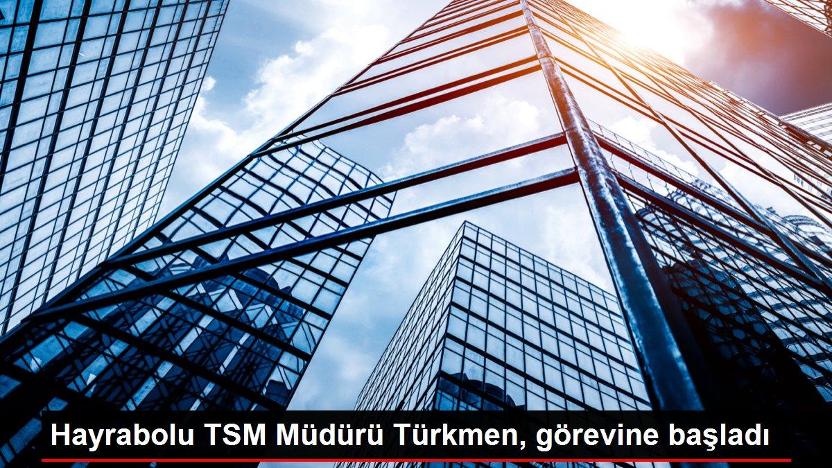 Hayrabolu TSM Müdürü Türkmen, görevine başladı