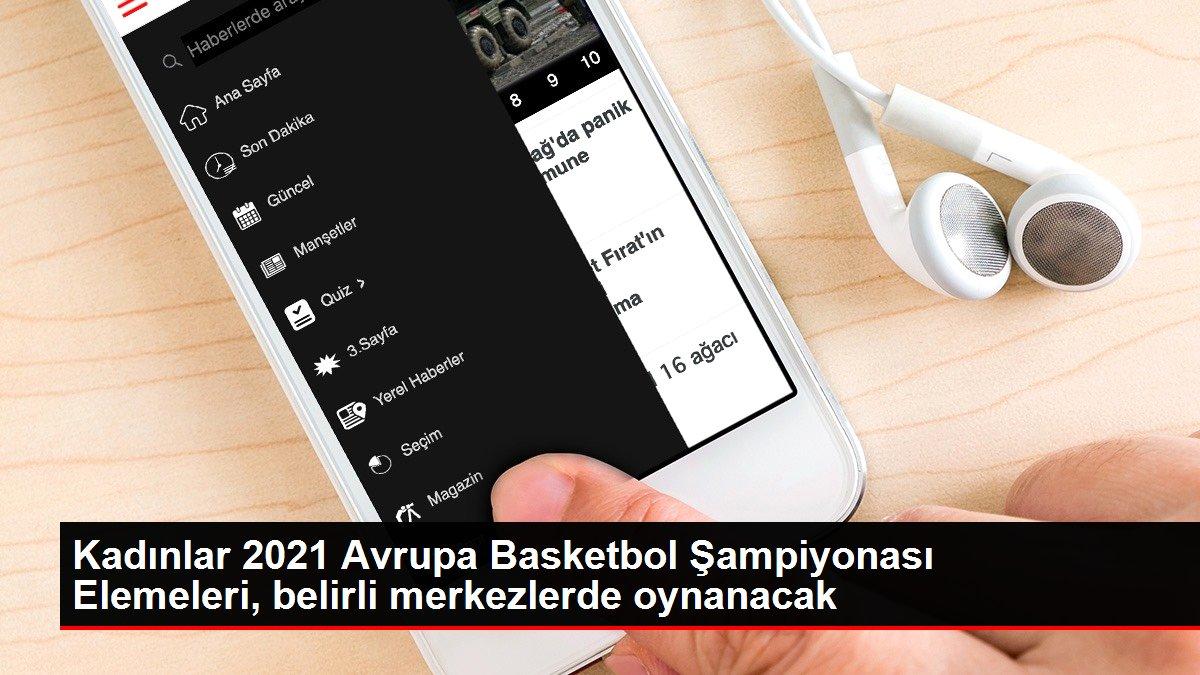 Kadınlar 2021 Avrupa Basketbol Şampiyonası Elemeleri, belirli merkezlerde oynanacak