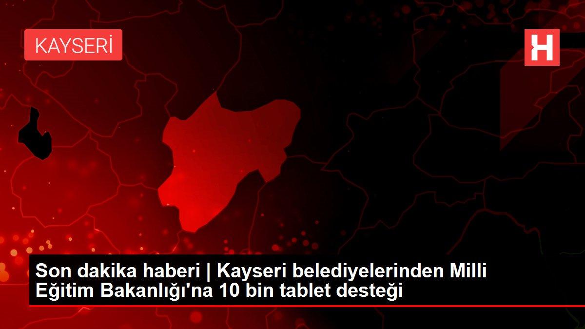 Kayseri'deki belediyelerden ihtiyaç sahibi öğrencilere 10 bin tablet desteği