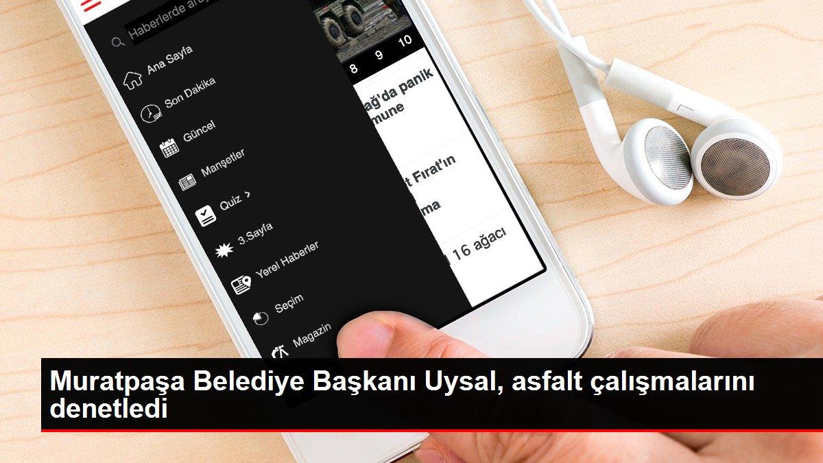 Muratpaşa Belediye Başkanı Uysal, asfalt çalışmalarını denetledi