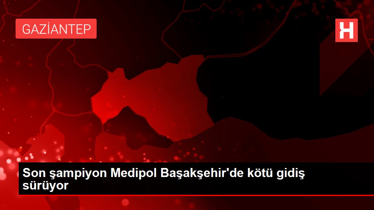 Son şampiyon Medipol Başakşehir'de kötü gidiş sürüyor