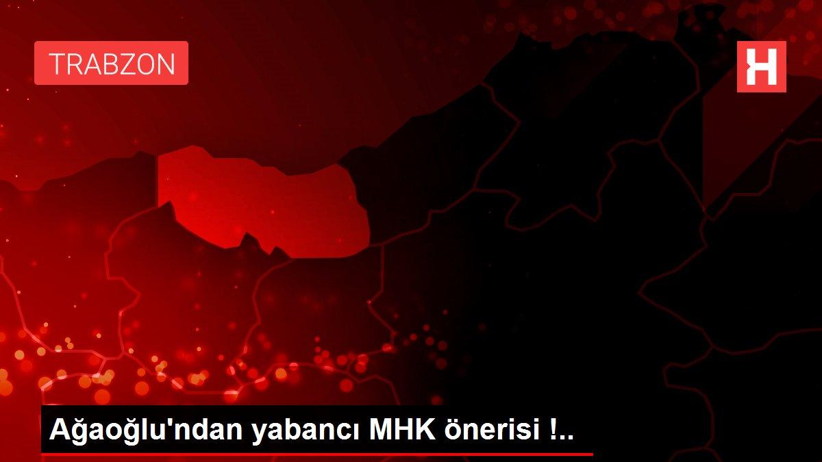 Ağaoğlu'ndan yabancı MHK önerisi !..