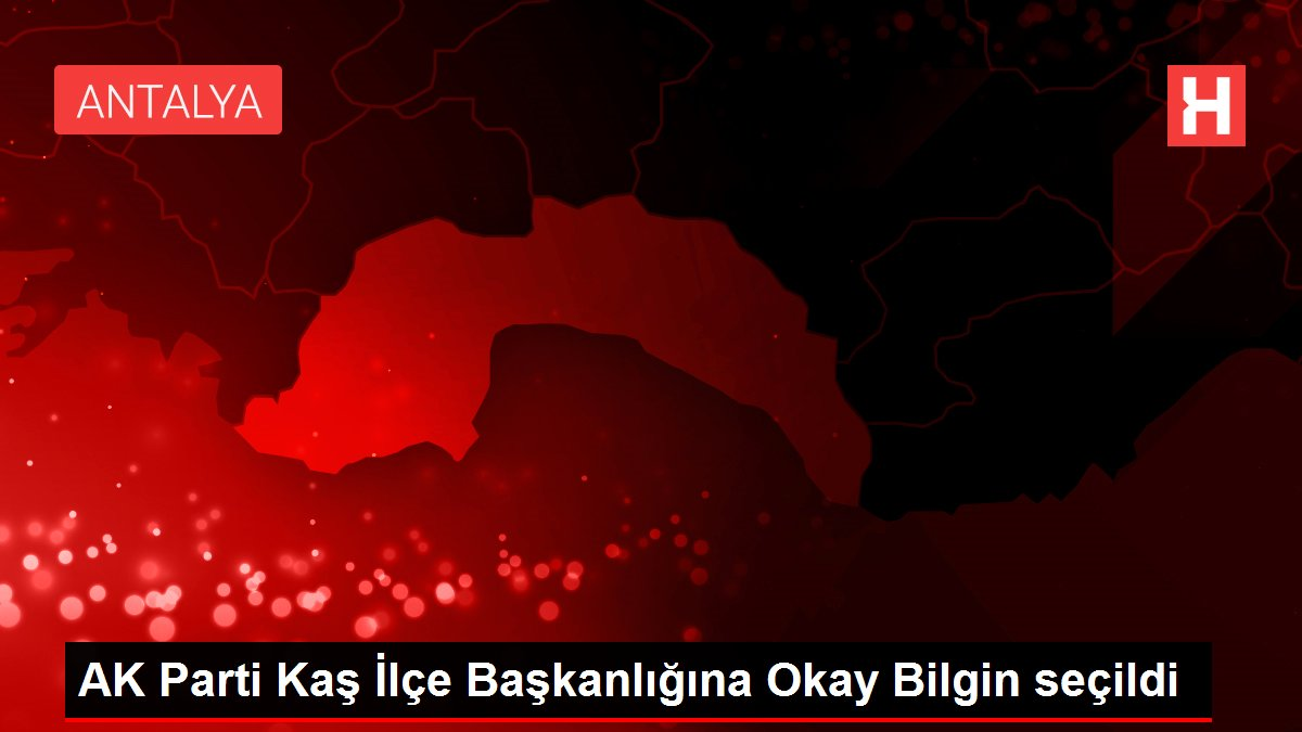AK Parti Kaş İlçe Başkanlığına Okay Bilgin seçildi