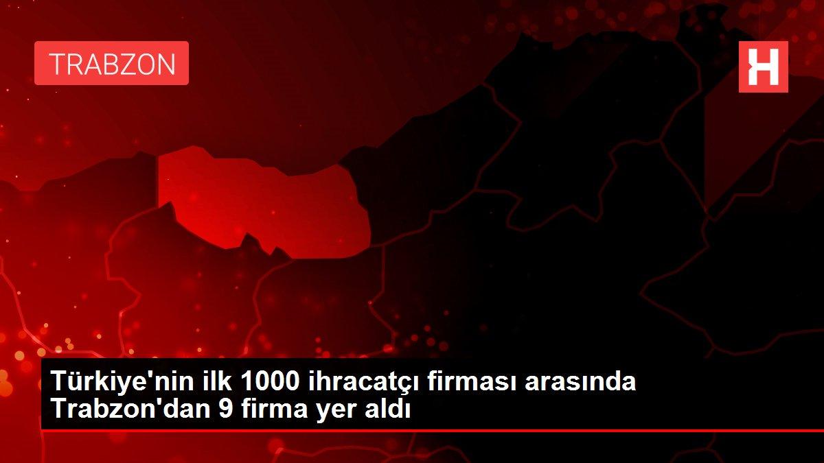 Trabzon'dan 9 firma ilk bin ihracatçı firma arasında yer aldı
