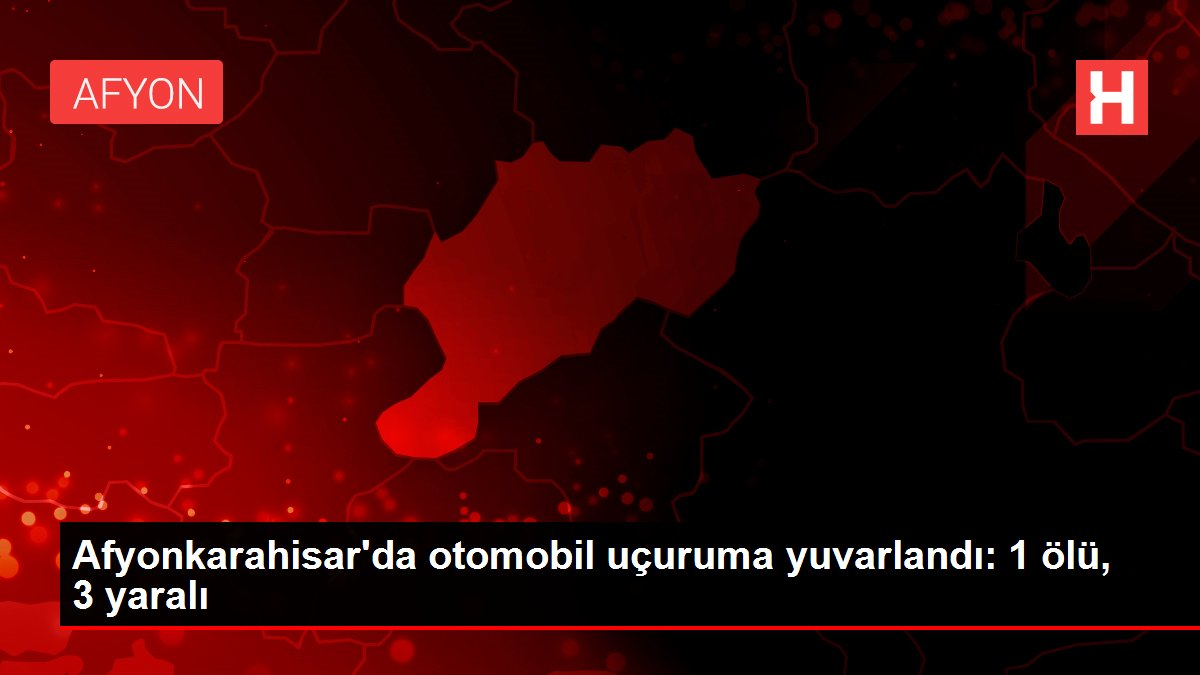Afyonkarahisar'da otomobil uçuruma yuvarlandı: 1 ölü, 3 yaralı