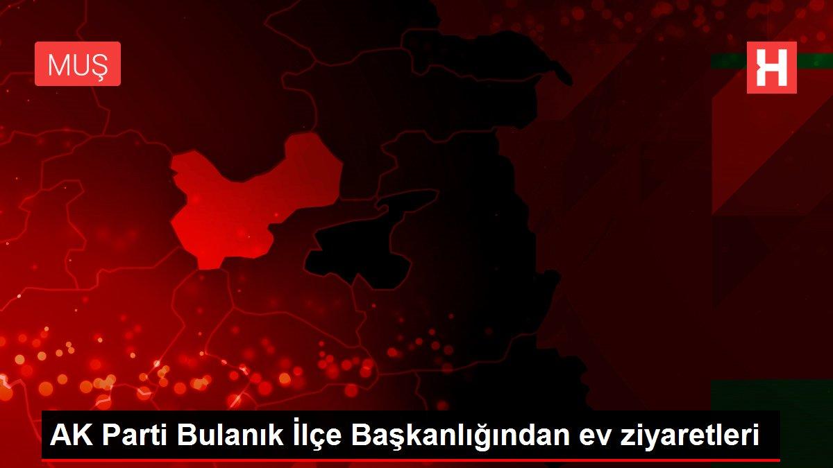 AK Parti Bulanık İlçe Başkanlığından ev ziyaretleri