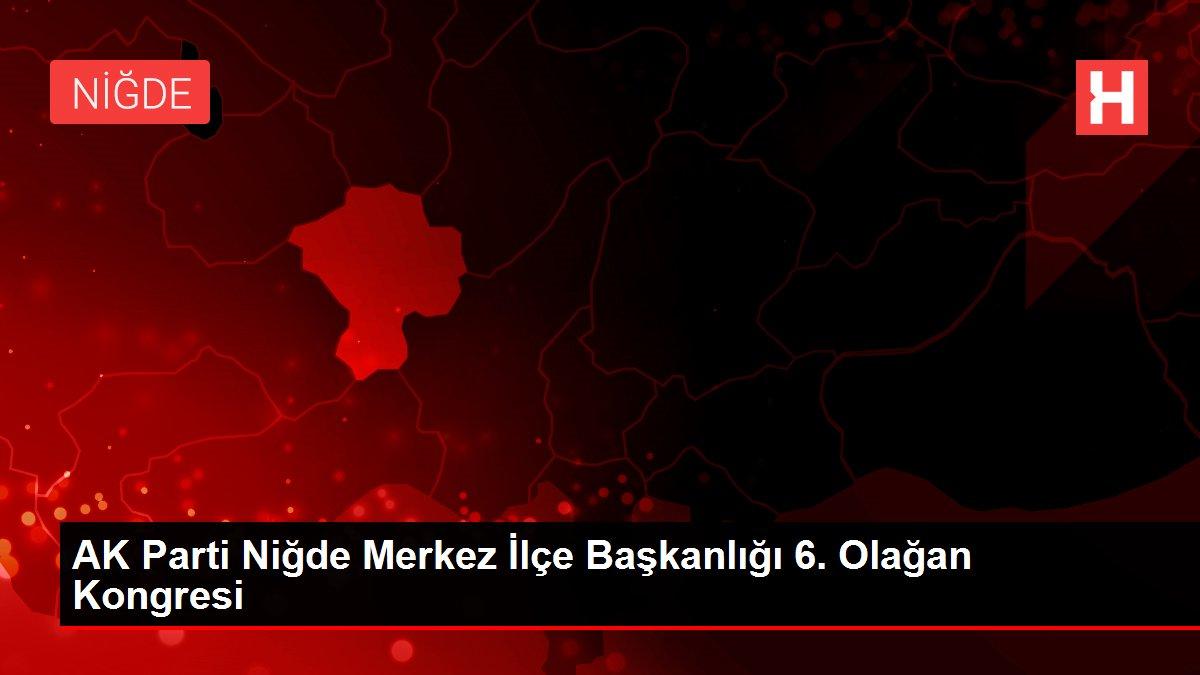 AK Parti Niğde Merkez İlçe Başkanlığı 6. Olağan Kongresi