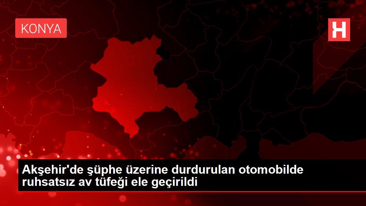Akşehir'de şüphe üzerine durdurulan otomobilde ruhsatsız av tüfeği ele geçirildi