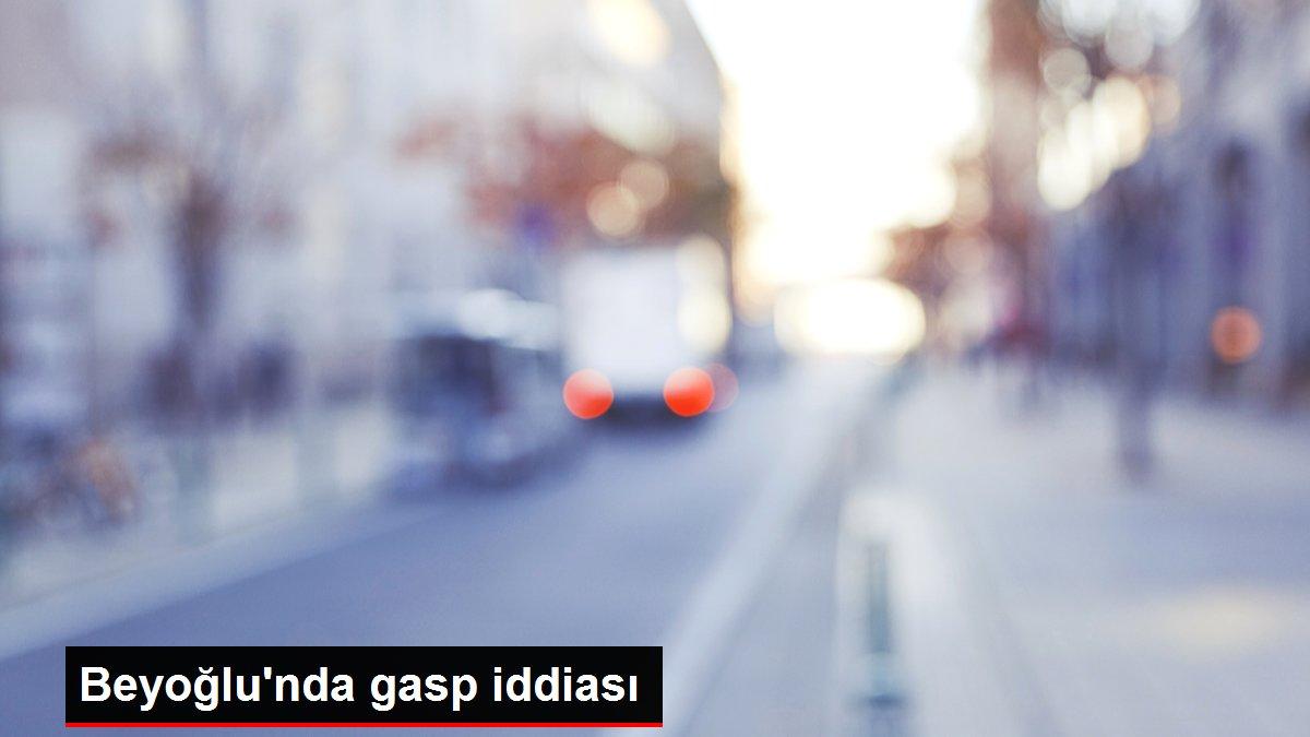 Beyoğlu'nda gasp iddiası