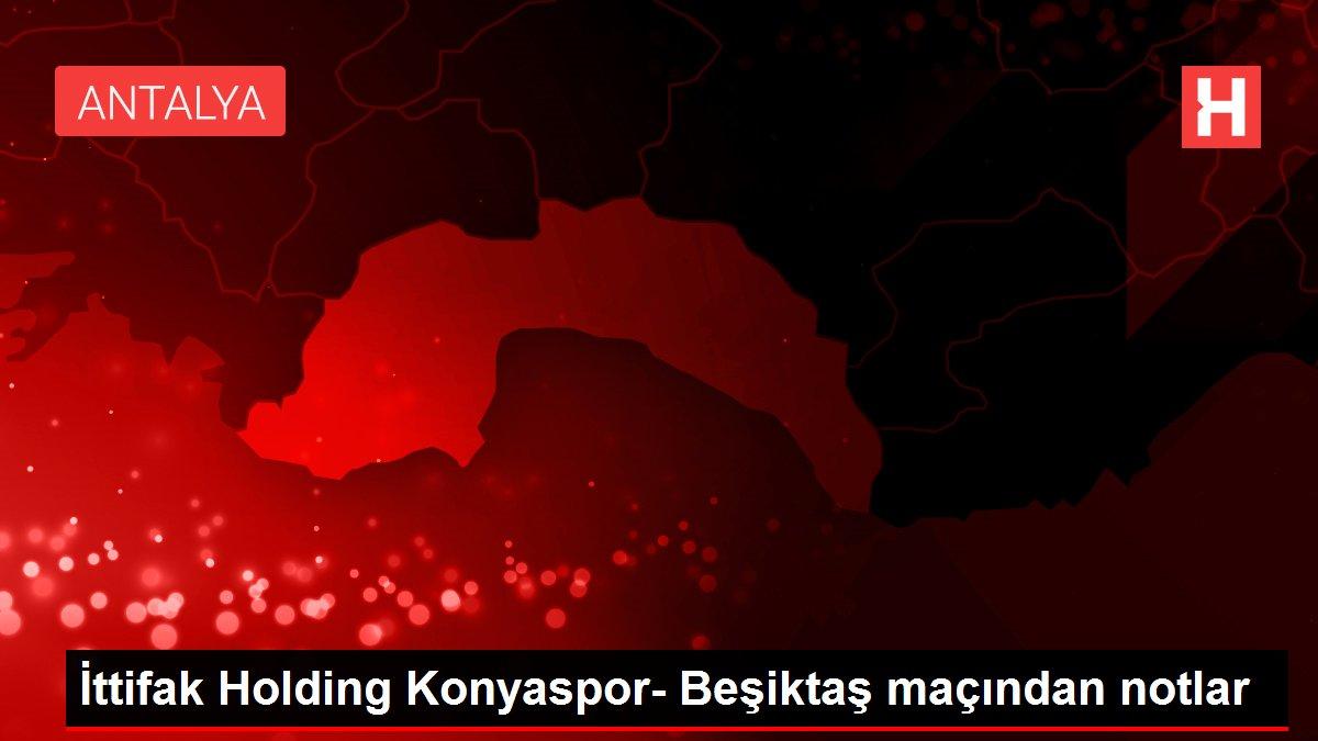 İttifak Holding Konyaspor- Beşiktaş maçından notlar