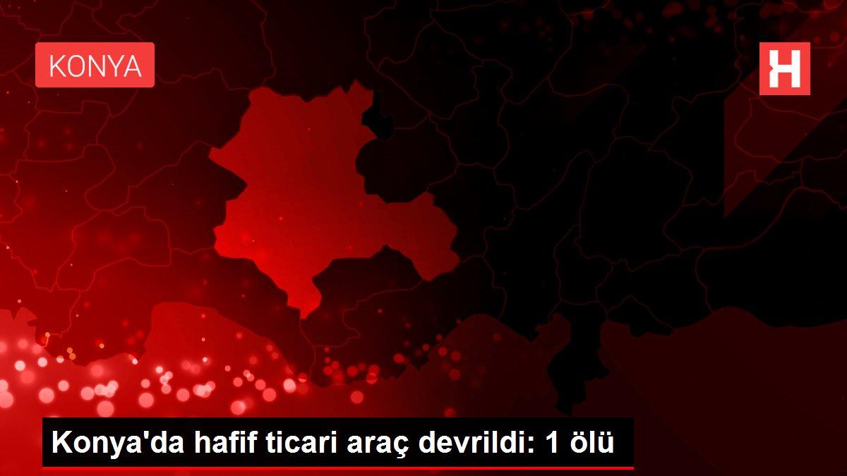 Son dakika haber: Konya'da hafif ticari araç devrildi: 1 ölü