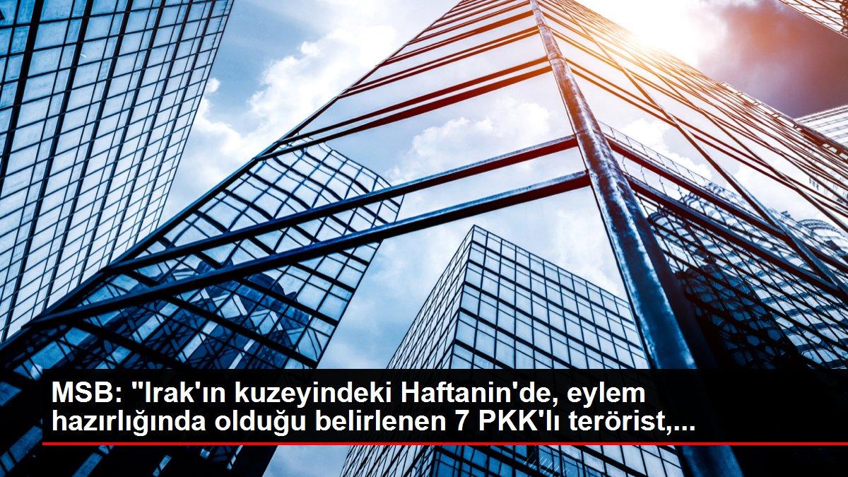 Son dakika haberi! MSB: 'Irak'ın kuzeyindeki Haftanin'de, eylem hazırlığında olduğu belirlenen 7 PKK'lı terörist,...