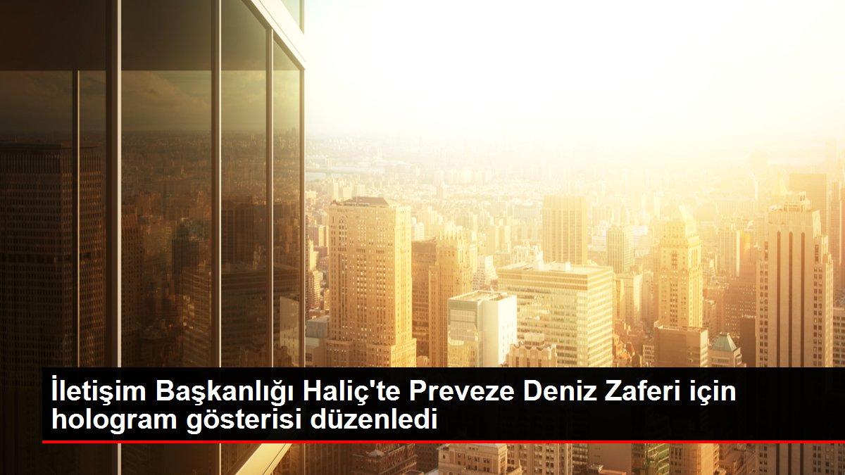 İletişim Başkanlığı Haliç'te Preveze Deniz Zaferi için hologram gösterisi düzenledi