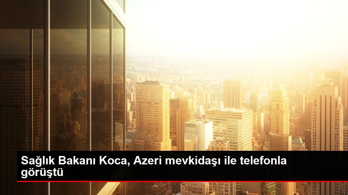 Sağlık Bakanı Koca, Azeri mevkidaşı ile telefonla görüştü