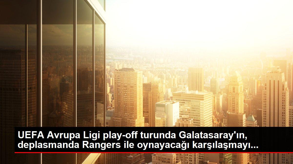 UEFA Avrupa Ligi play-off turunda Galatasaray'ın, deplasmanda Rangers ile oynayacağı karşılaşmayı...