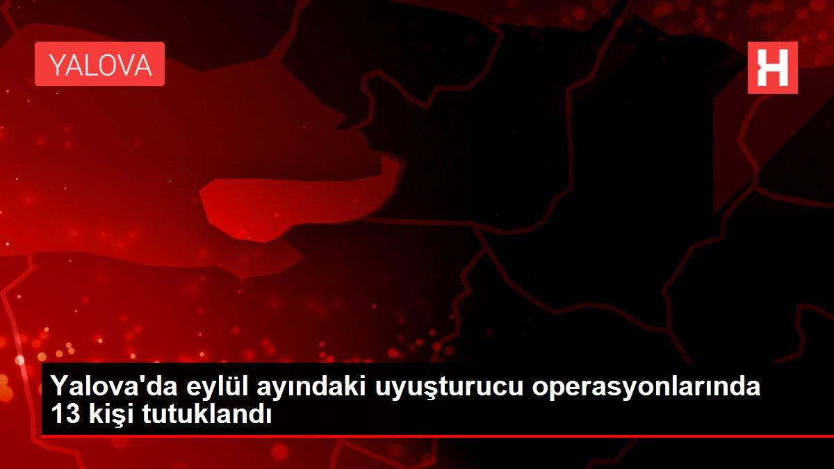 Son dakika haberi: Yalova'da eylül ayındaki uyuşturucu operasyonlarında 13 kişi tutuklandı