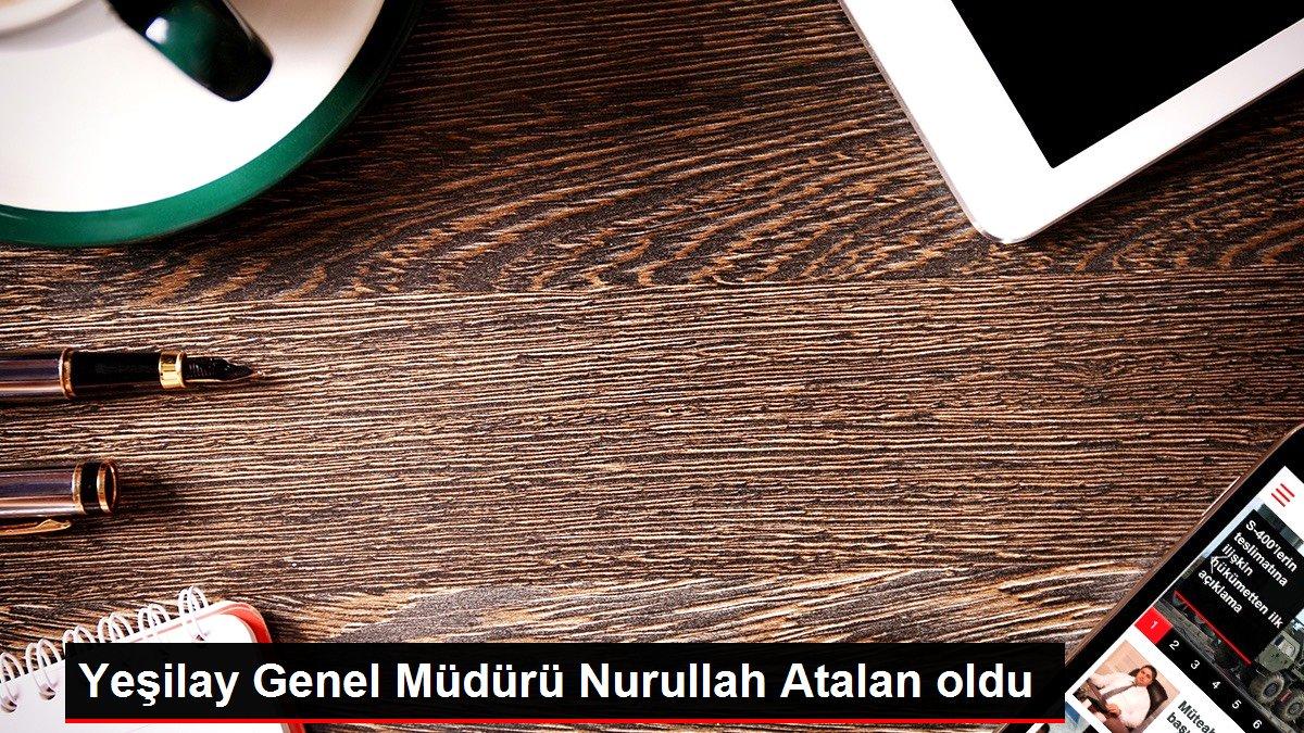 Yeşilay Genel Müdürü Nurullah Atalan oldu