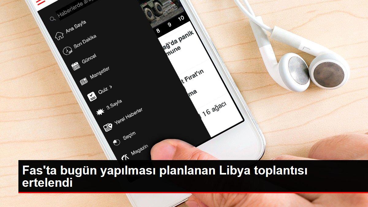 Fas'ta bugün yapılması planlanan Libya toplantısı ertelendi
