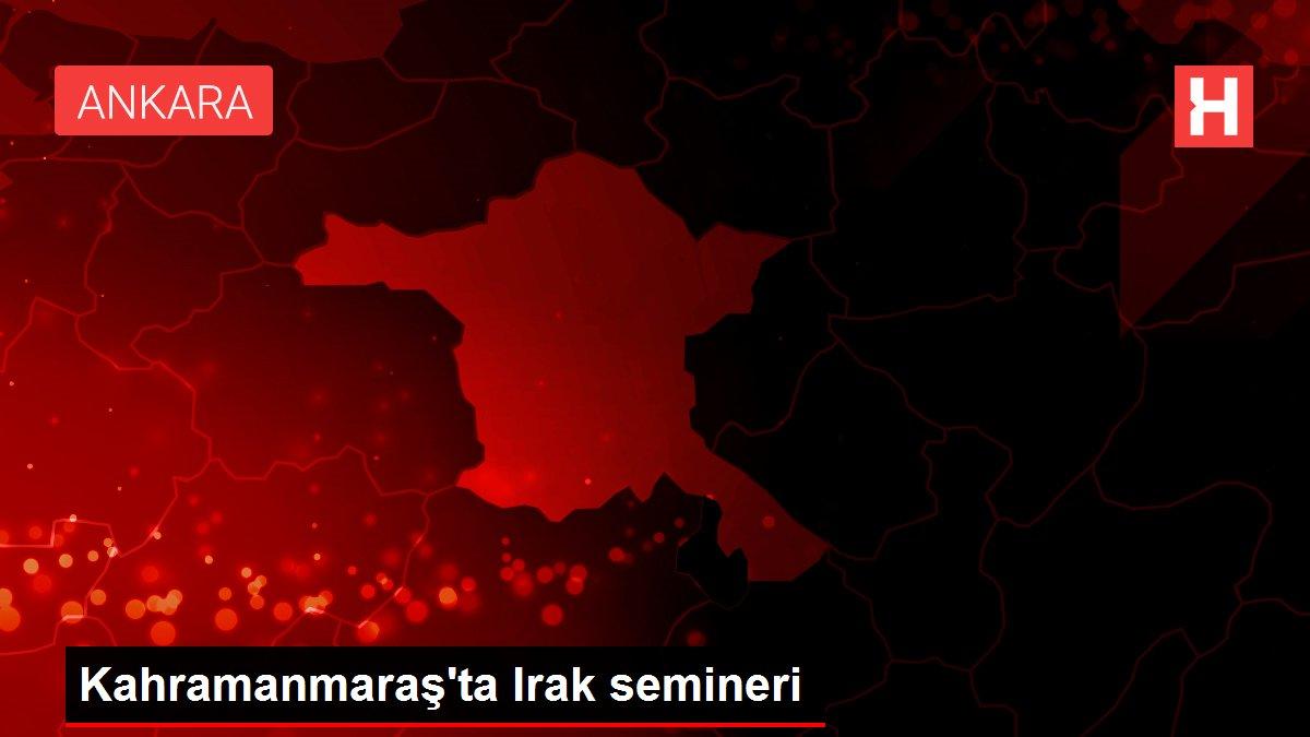 Kahramanmaraş'ta Irak semineri