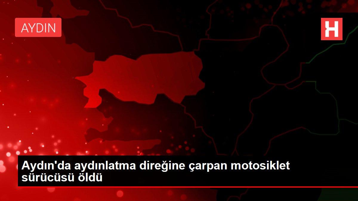 Son dakika! Aydın'da aydınlatma direğine çarpan motosiklet sürücüsü öldü