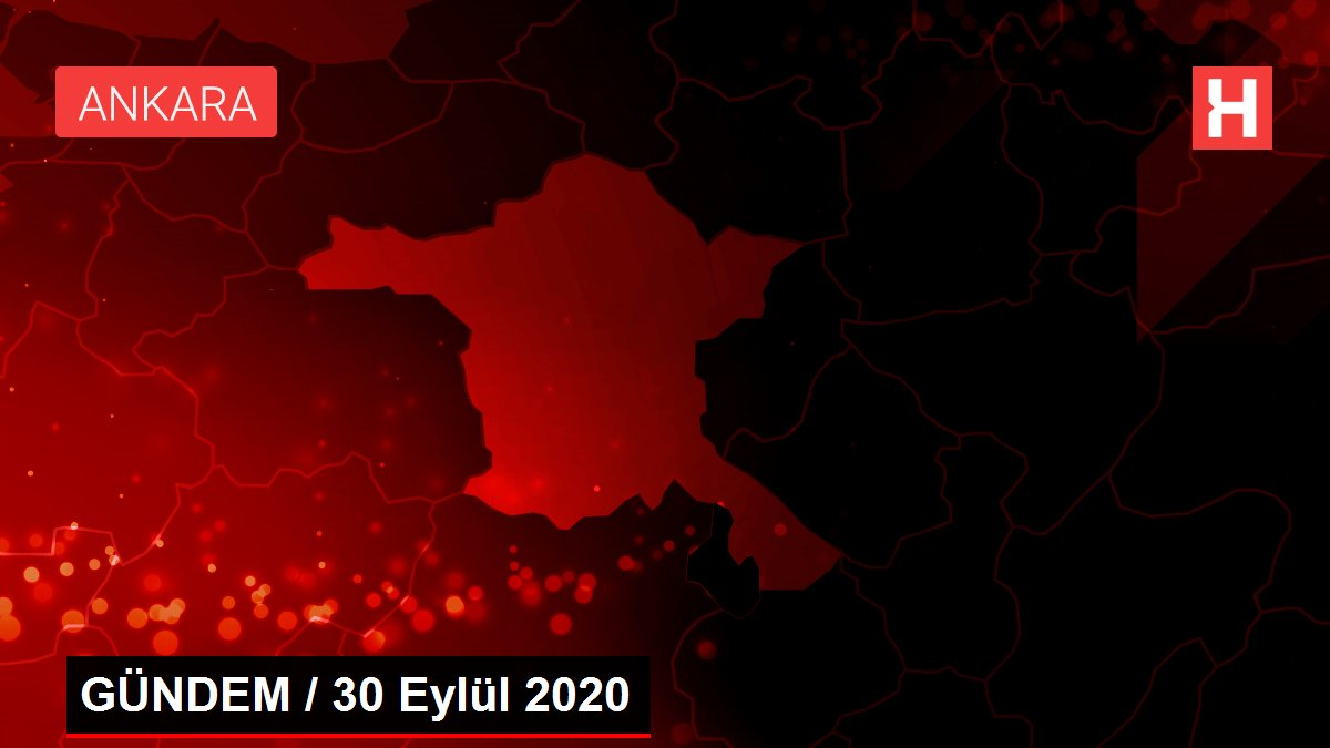 GÜNDEM / 30 Eylül 2020