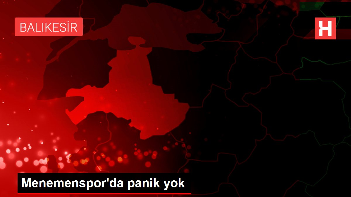 Menemenspor'da panik yok