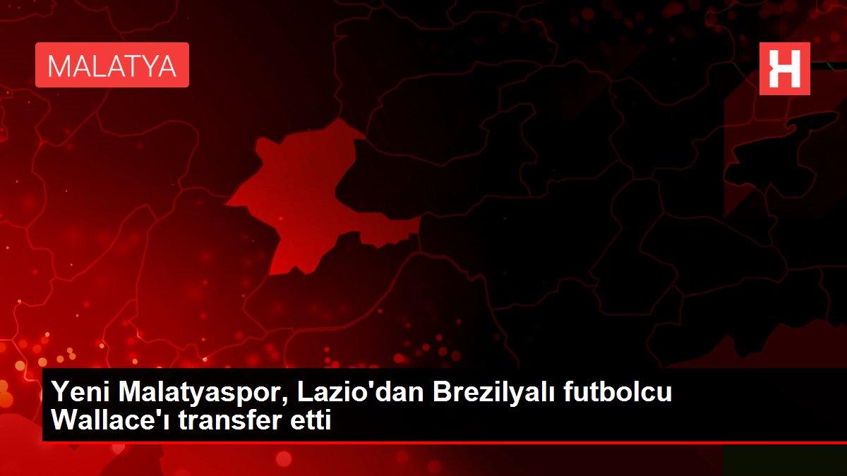 Yeni Malatyaspor, Lazio'dan Brezilyalı futbolcu Wallace'ı transfer etti