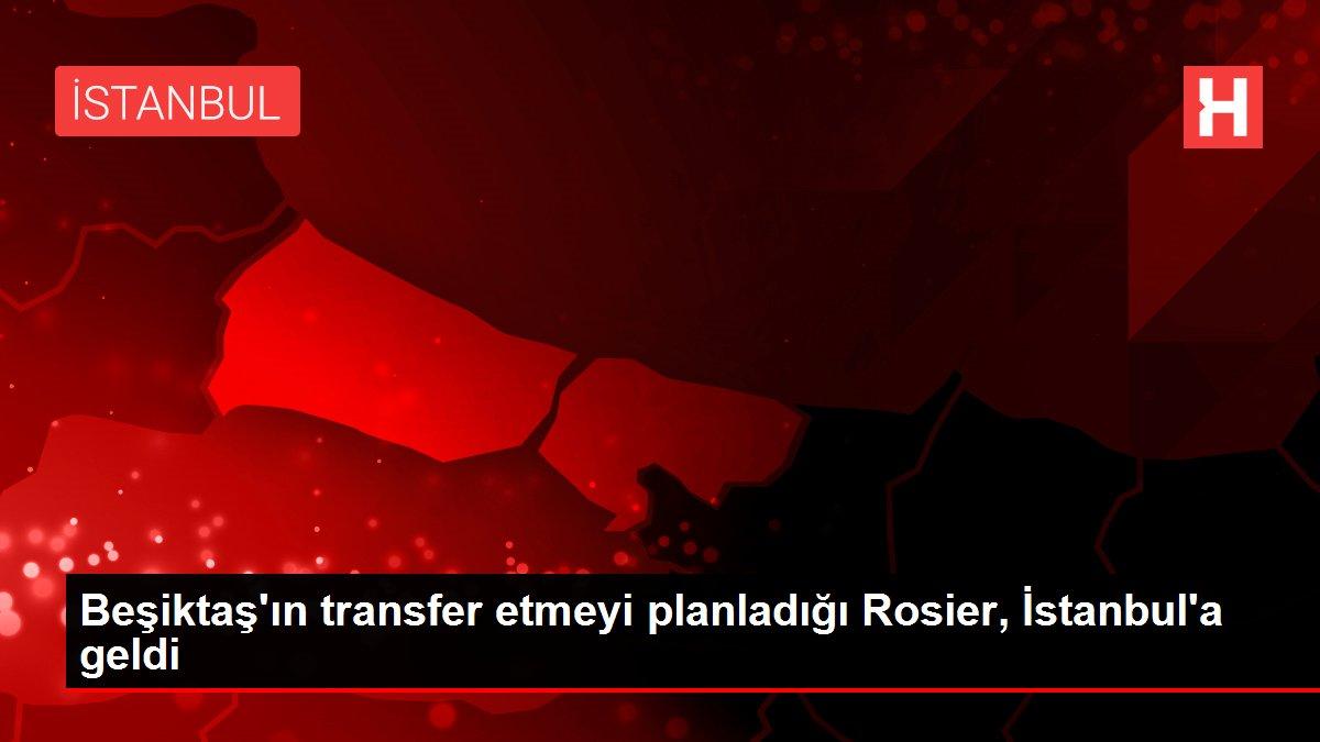 Son dakika haberi: Beşiktaş'ın transfer etmeyi planladığı Rosier, İstanbul'a geldi