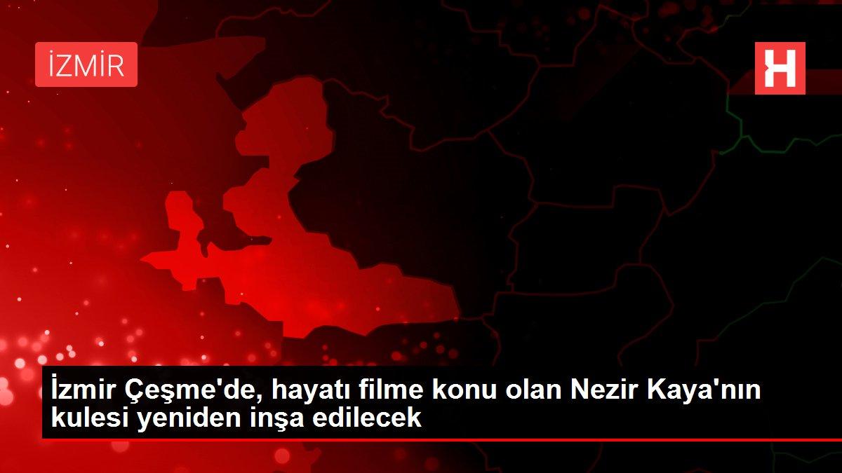 İzmir Çeşme'de, hayatı filme konu olan Nezir Kaya'nın kulesi yeniden inşa edilecek