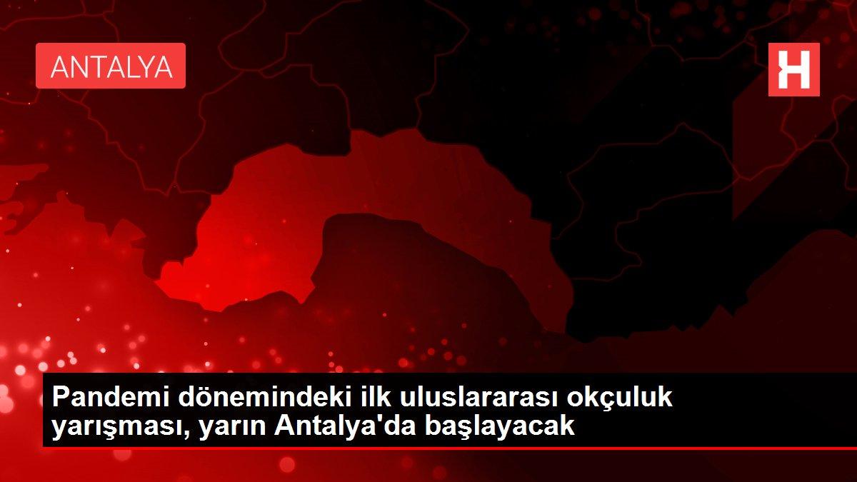 Pandemi dönemindeki ilk uluslararası okçuluk yarışması, yarın Antalya'da başlayacak