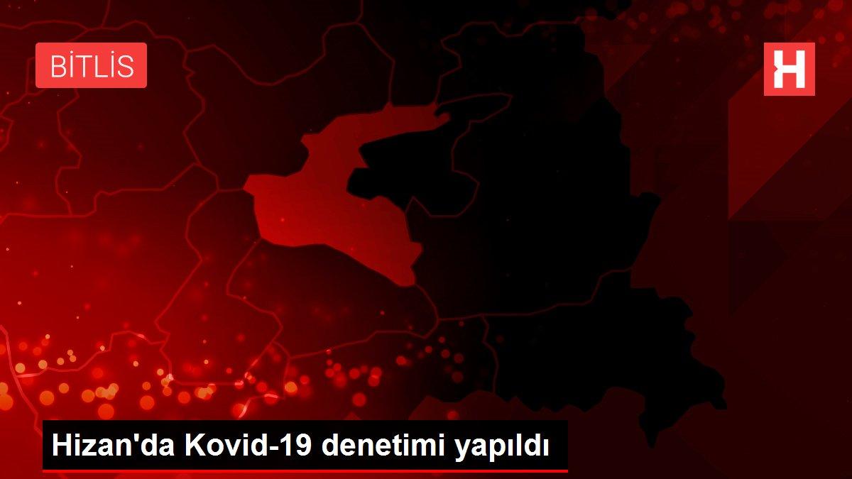 Hizan'da Kovid-19 denetimi yapıldı