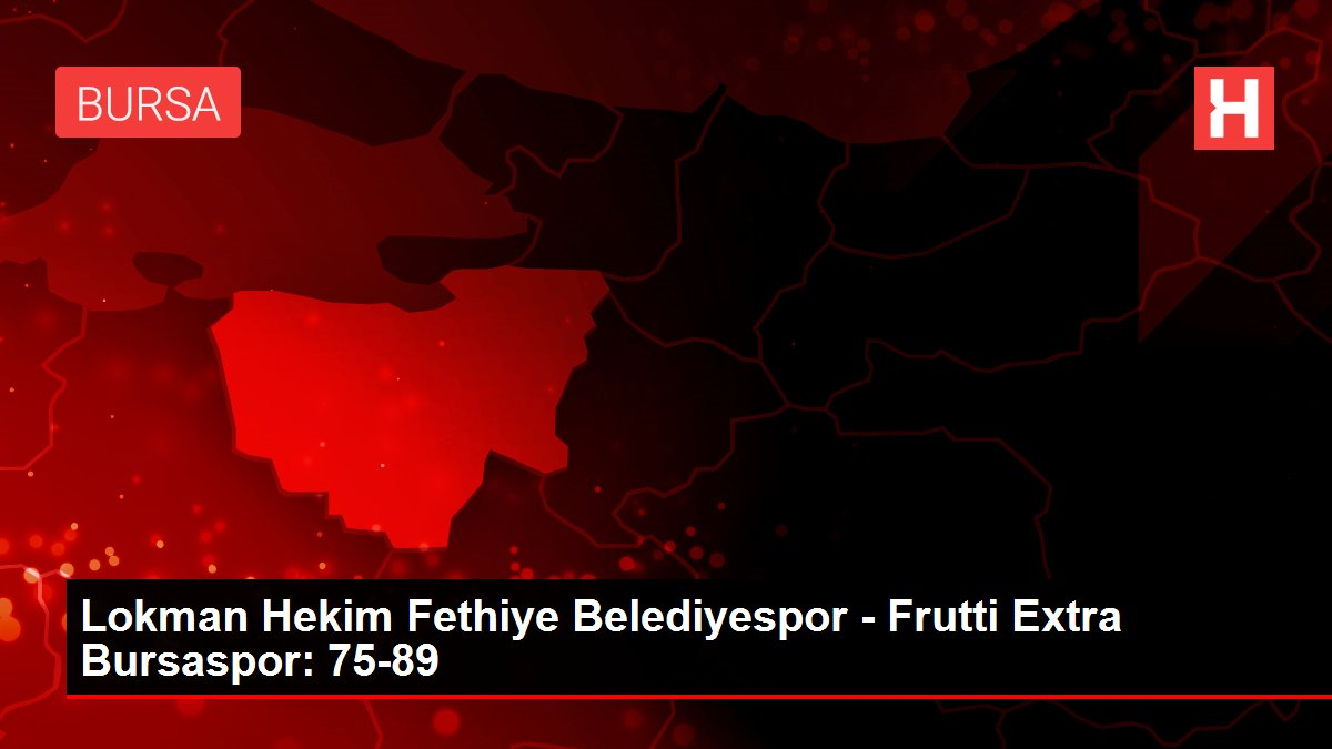 Lokman Hekim Fethiye Belediyespor - Frutti Extra Bursaspor: 75-89