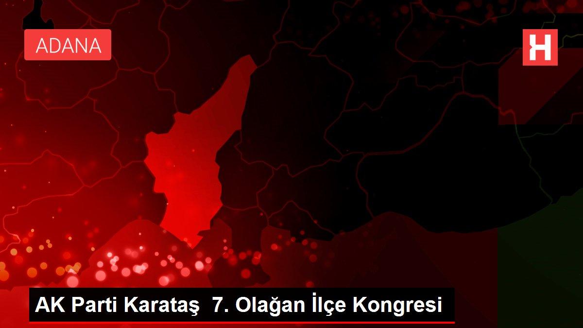 AK Parti Karataş 7. Olağan İlçe Kongresi