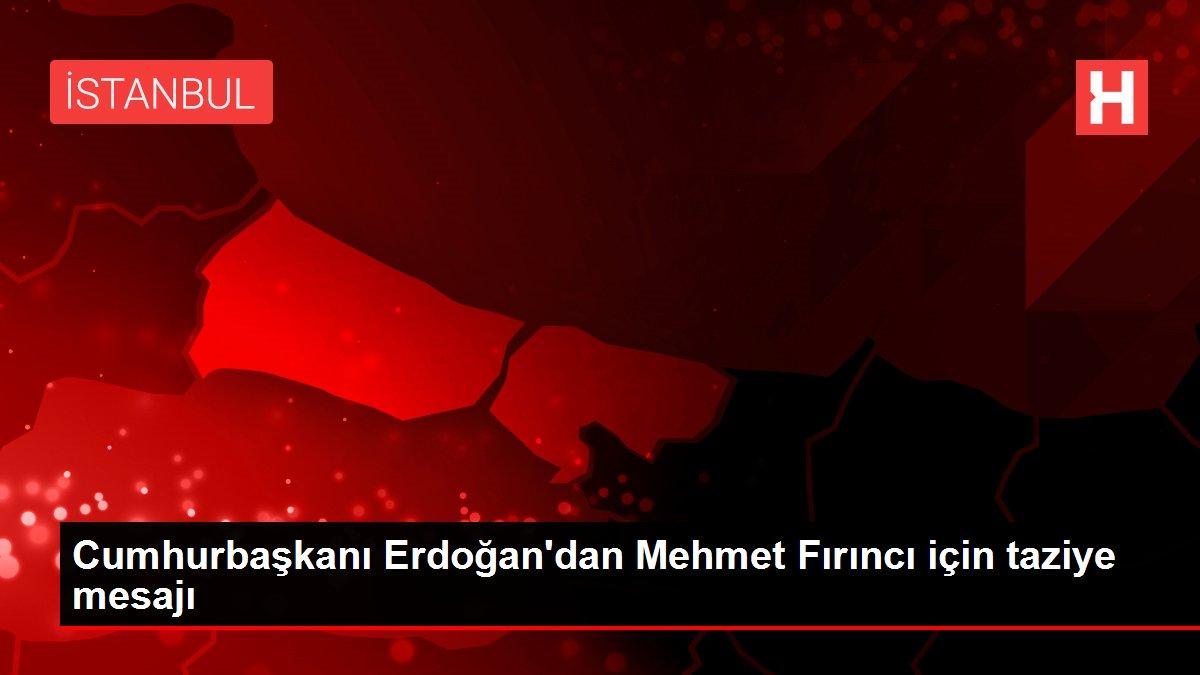 Cumhurbaşkanı Erdoğan'dan Mehmet Fırıncı için taziye mesajı