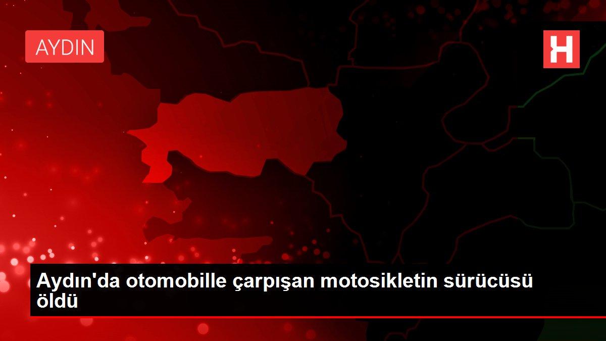 Aydın'da otomobille çarpışan motosikletin sürücüsü öldü