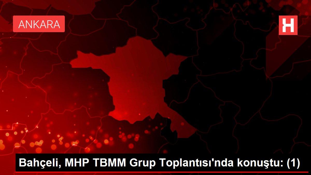 Bahçeli, MHP TBMM Grup Toplantısı'nda konuştu: (1)