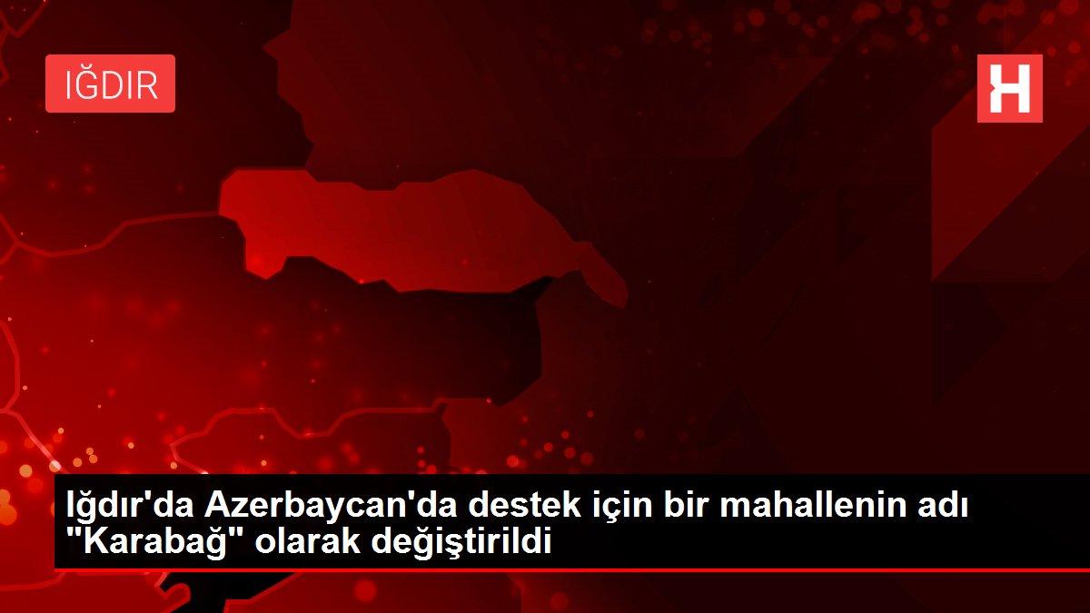Iğdır'da Azerbaycan'da destek için bir mahallenin adı 'Karabağ' olarak değiştirildi