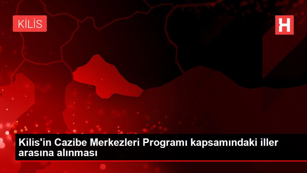 Kilis'in Cazibe Merkezleri Programı kapsamındaki iller arasına alınması