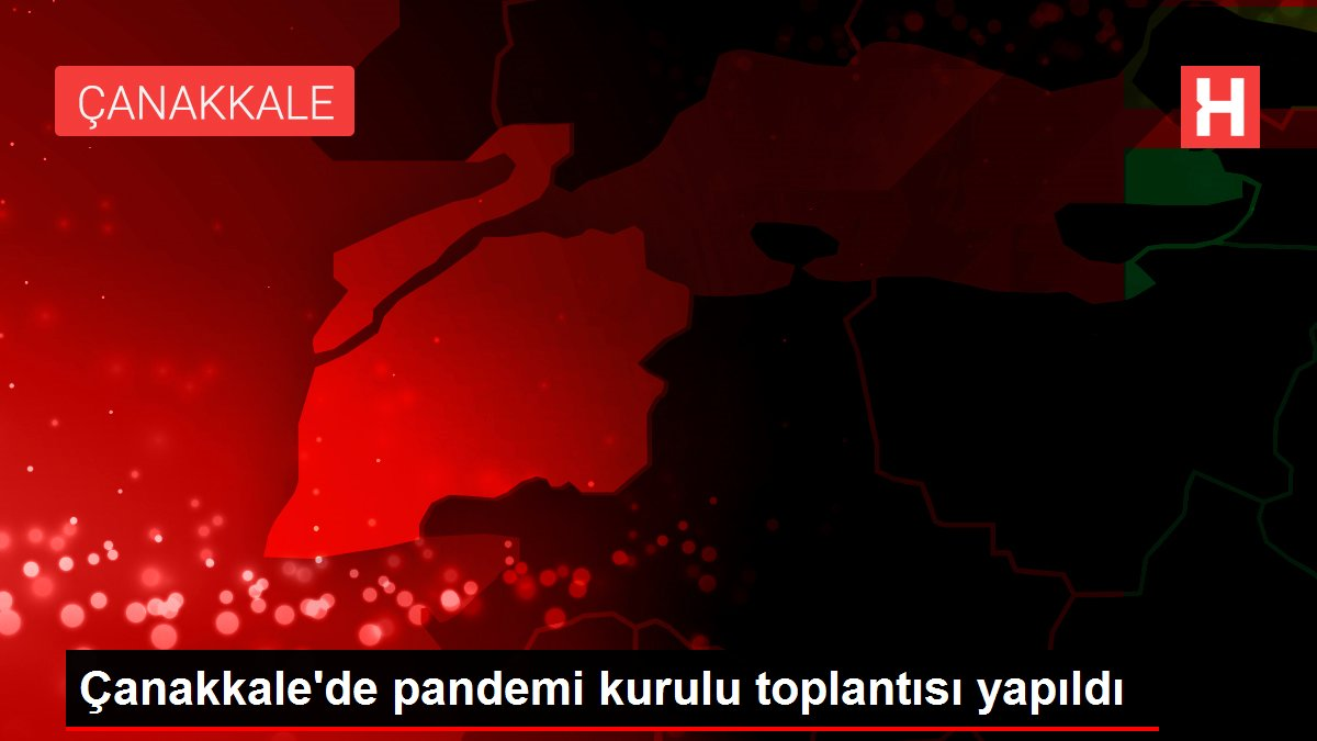 Çanakkale'de pandemi kurulu toplantısı yapıldı