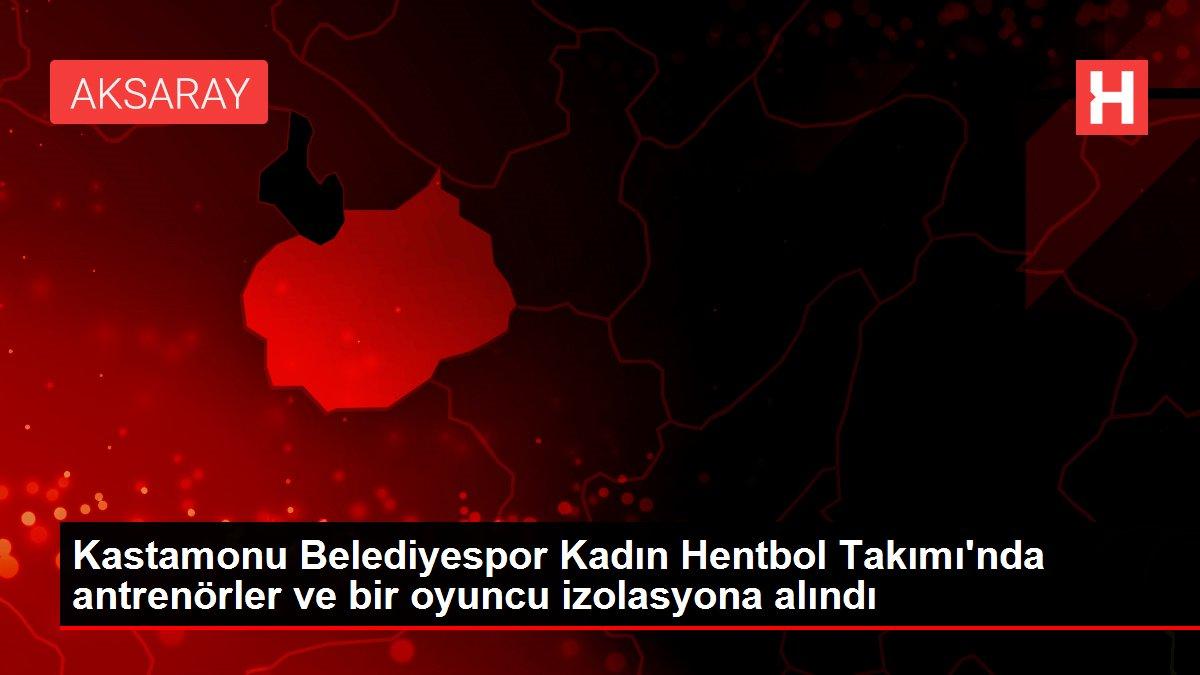Kastamonu Belediyespor Kadın Hentbol Takımı'nda antrenörler ve bir oyuncu izolasyona alındı