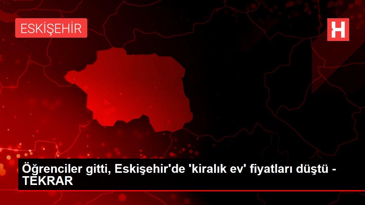 Öğrenciler gitti, Eskişehir'de 'kiralık ev' fiyatları düştü - TEKRAR