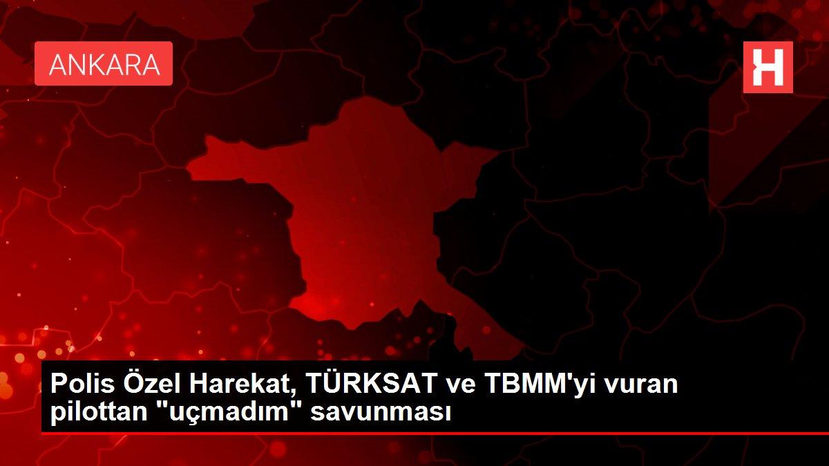 Polis Özel Harekat, TÜRKSAT ve TBMM'yi vuran pilottan 'uçmadım' savunması