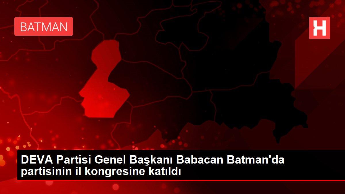 DEVA Partisi Genel Başkanı Babacan Batman'da partisinin il kongresine katıldı