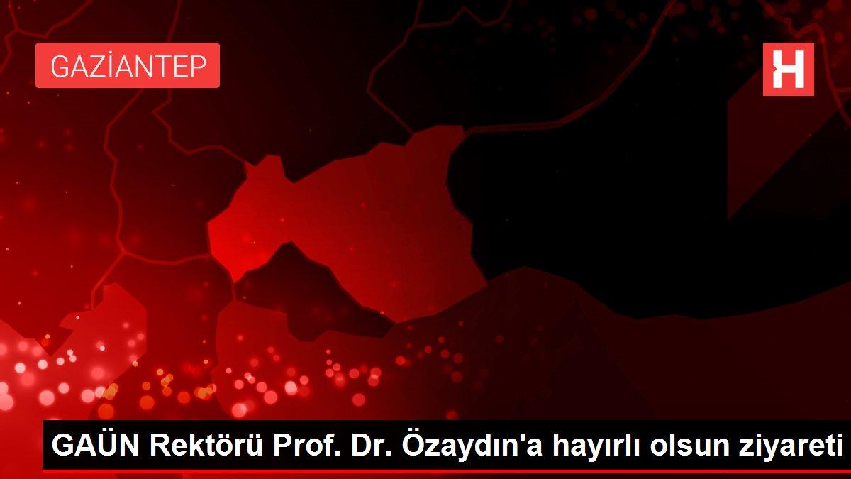 GAÜN Rektörü Prof. Dr. Özaydın'a hayırlı olsun ziyareti