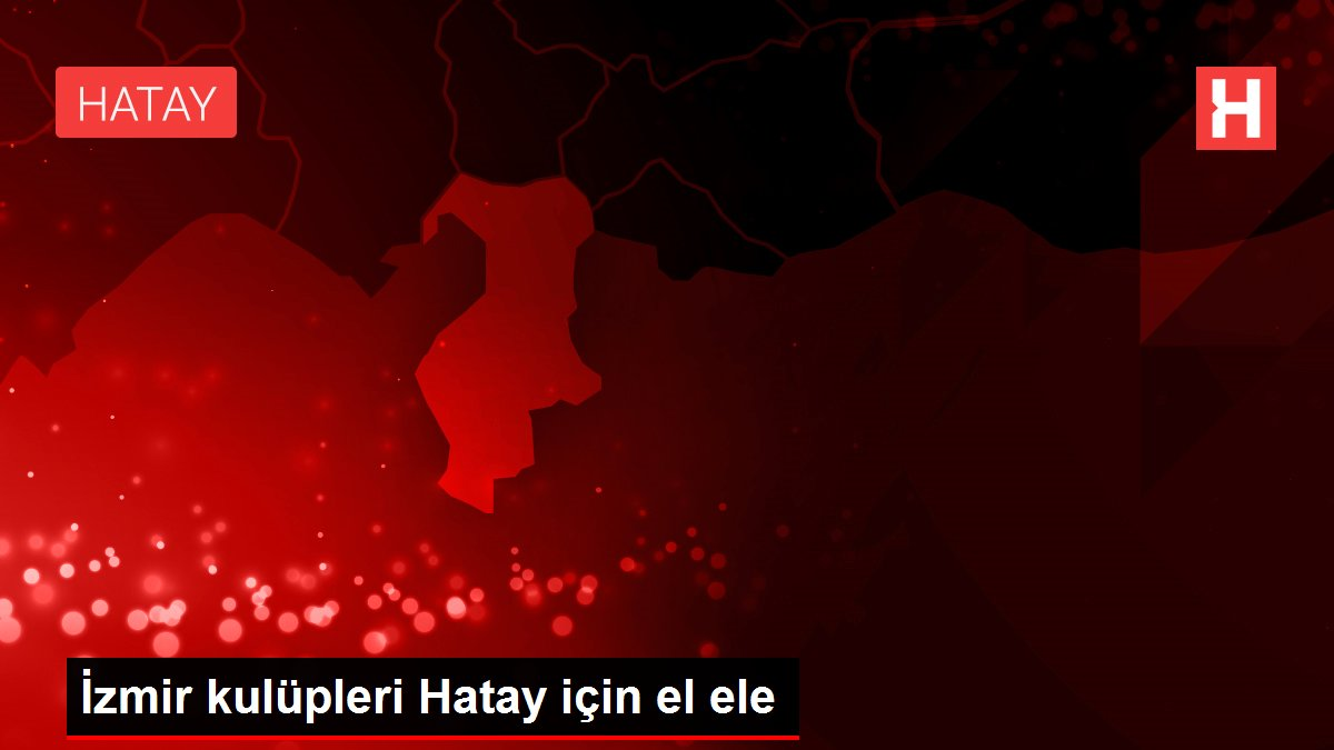 İzmir kulüpleri Hatay için el ele