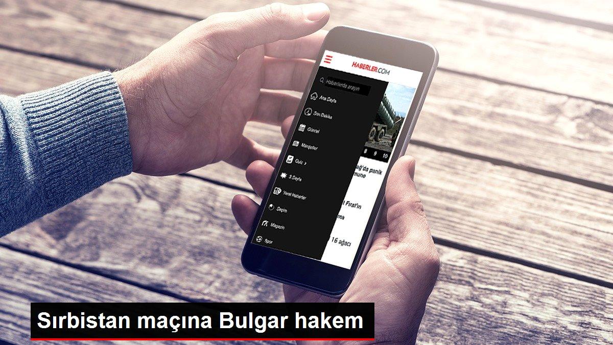 Sırbistan maçına Bulgar hakem