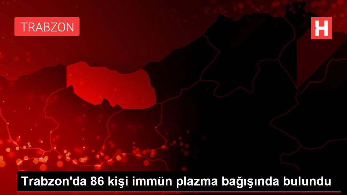 Son dakika haber | Trabzon'da 86 kişi immün plazma bağışında bulundu